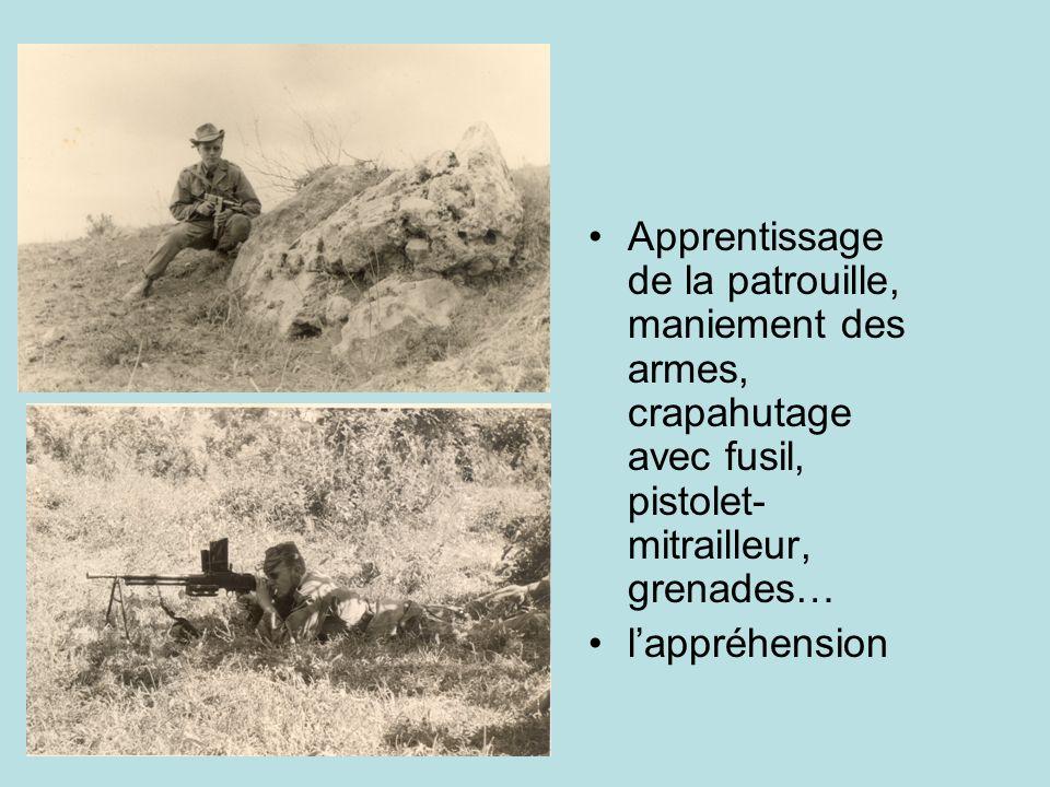 Apprentissage de la patrouille, maniement des armes, crapahutage avec fusil, pistolet- mitrailleur, grenades… lappréhension