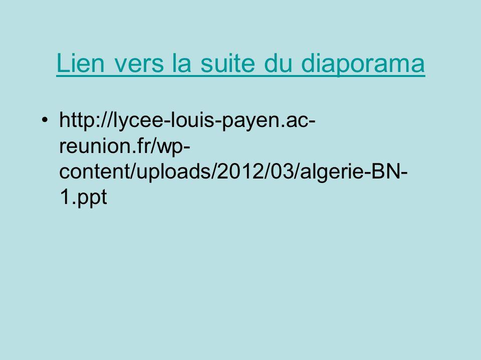 Lien vers la suite du diaporama http://lycee-louis-payen.ac- reunion.fr/wp- content/uploads/2012/03/algerie-BN- 1.ppt