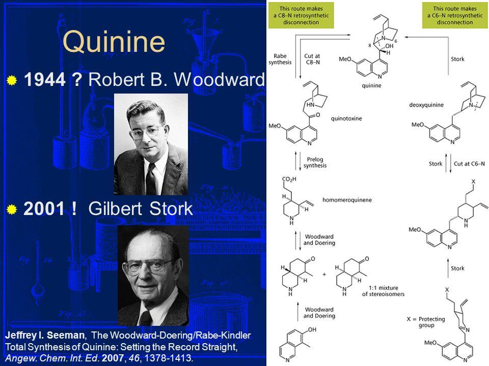 I-17 Quinine 1944 ? Robert B. Woodward 2001 ! Gilbert Stork Jeffrey I. Seeman, The Woodward-Doering/Rabe-Kindler Total Synthesis of Quinine: Setting t