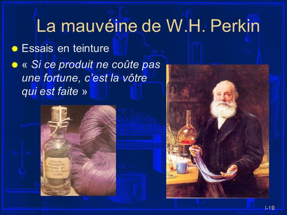 I-19 La mauvéine de W.H. Perkin Essais en teinture « Si ce produit ne coûte pas une fortune, cest la vôtre qui est faite »