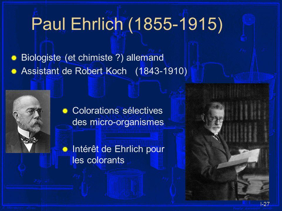 I-27 Paul Ehrlich (1855-1915) Biologiste (et chimiste ?) allemand Assistant de Robert Koch (1843-1910) Colorations sélectives des micro-organismes Int