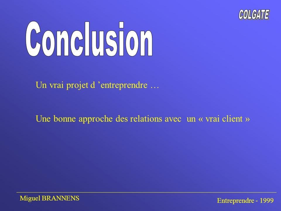 Un vrai projet d entreprendre … Une bonne approche des relations avec un « vrai client » Miguel BRANNENS Entreprendre - 1999