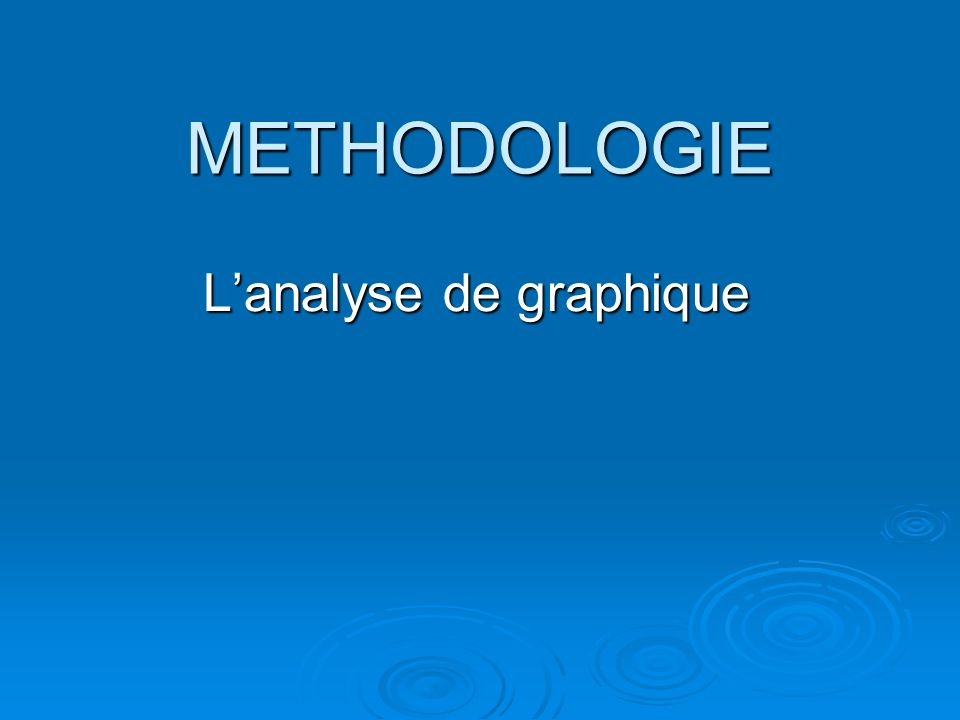 METHODOLOGIE Lanalyse de graphique