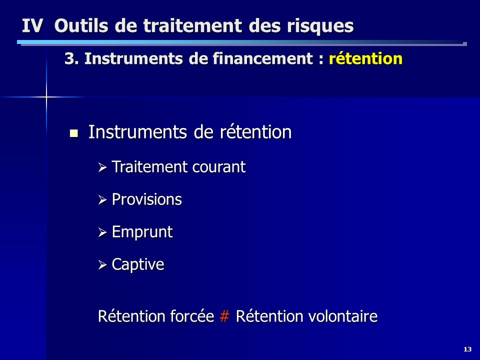 13 IV Outils de traitement des risques 3. Instruments de financement : rétention Instruments de rétention Instruments de rétention Traitement courant