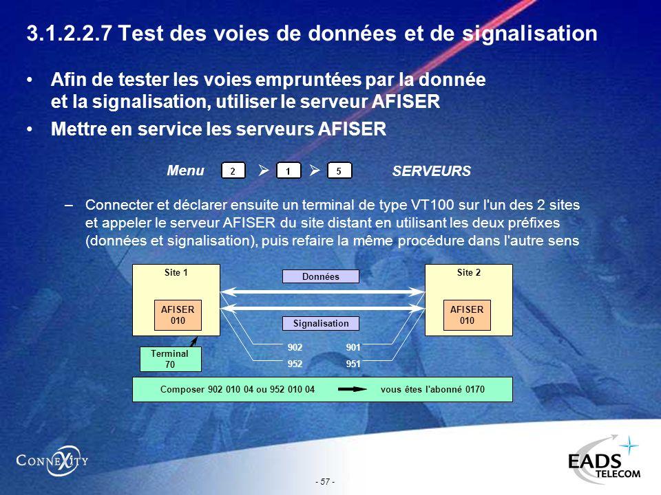 - 57 - 3.1.2.2.7 Test des voies de données et de signalisation Afin de tester les voies empruntées par la donnée et la signalisation, utiliser le serv