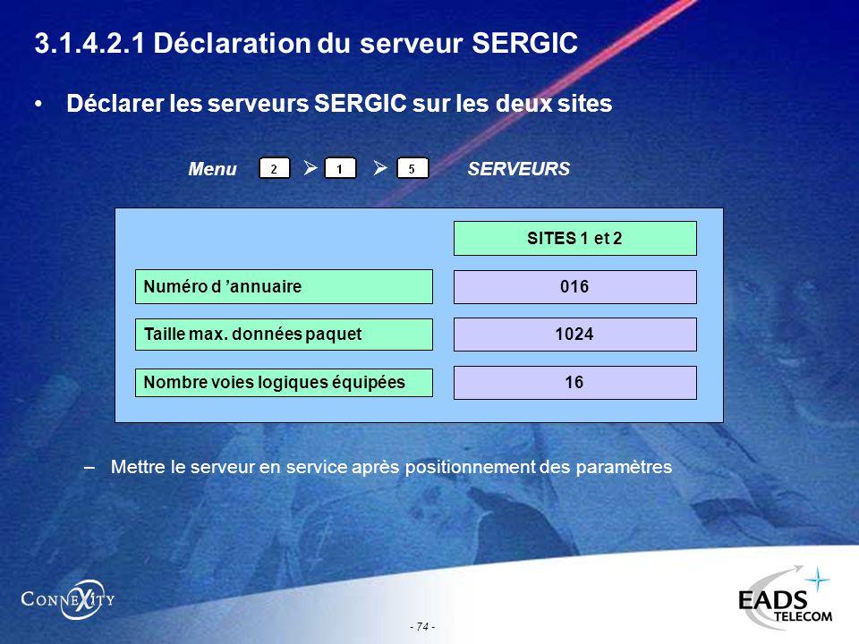 - 74 - 3.1.4.2.1 Déclaration du serveur SERGIC Déclarer les serveurs SERGIC sur les deux sites –Mettre le serveur en service après positionnement des