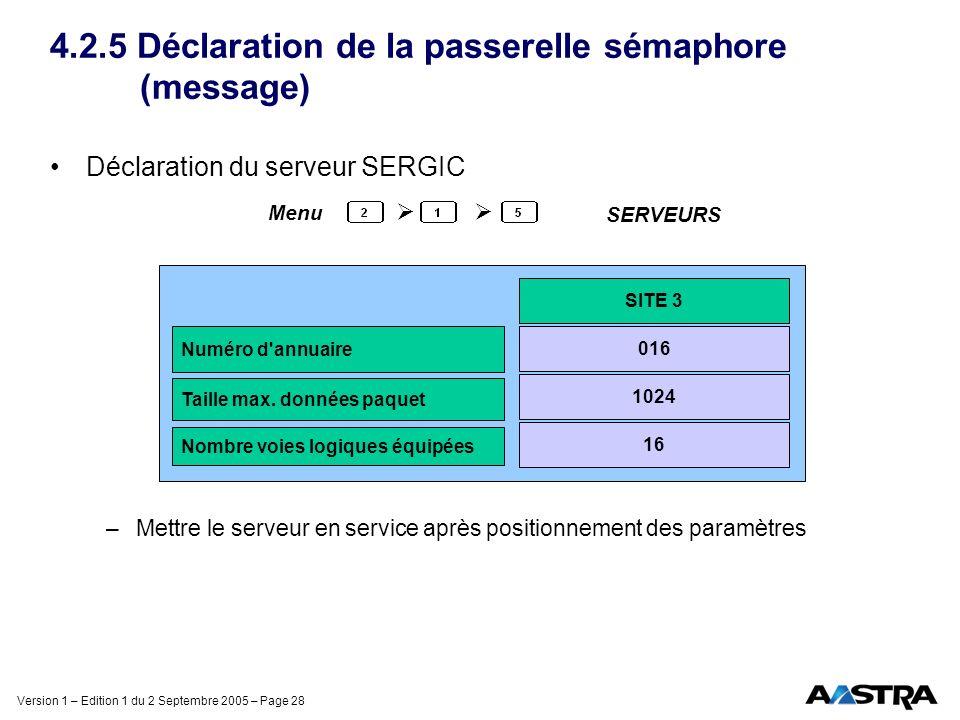 Version 1 – Edition 1 du 2 Septembre 2005 – Page 28 4.2.5 Déclaration de la passerelle sémaphore (message) Déclaration du serveur SERGIC –Mettre le se