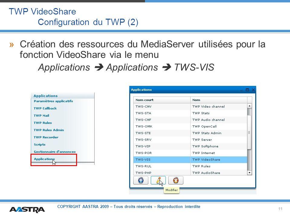 COPYRIGHT AASTRA 2009 – Tous droits réservés – Reproduction interdite 11 TWP VideoShare Configuration du TWP (2) »Création des ressources du MediaServ