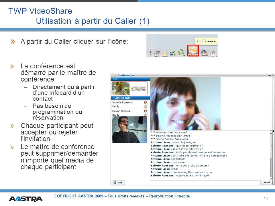 COPYRIGHT AASTRA 2009 – Tous droits réservés – Reproduction interdite 15 TWP VideoShare Utilisation à partir du Caller (1) »La conférence est démarré