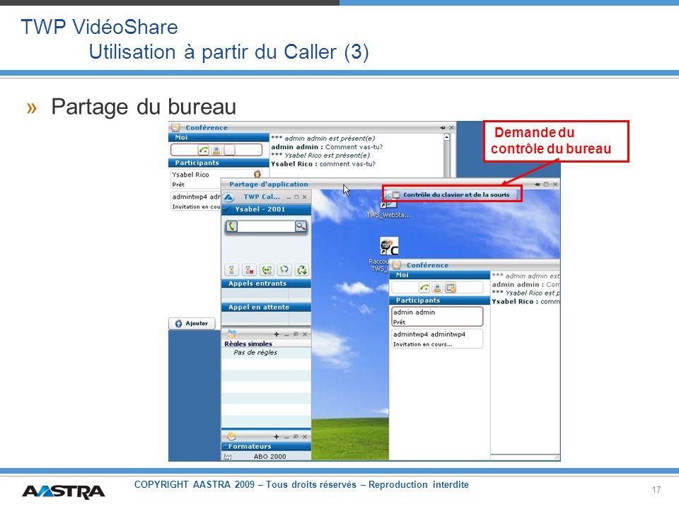 COPYRIGHT AASTRA 2009 – Tous droits réservés – Reproduction interdite 17 TWP VidéoShare Utilisation à partir du Caller (3) Demande du contrôle du bure