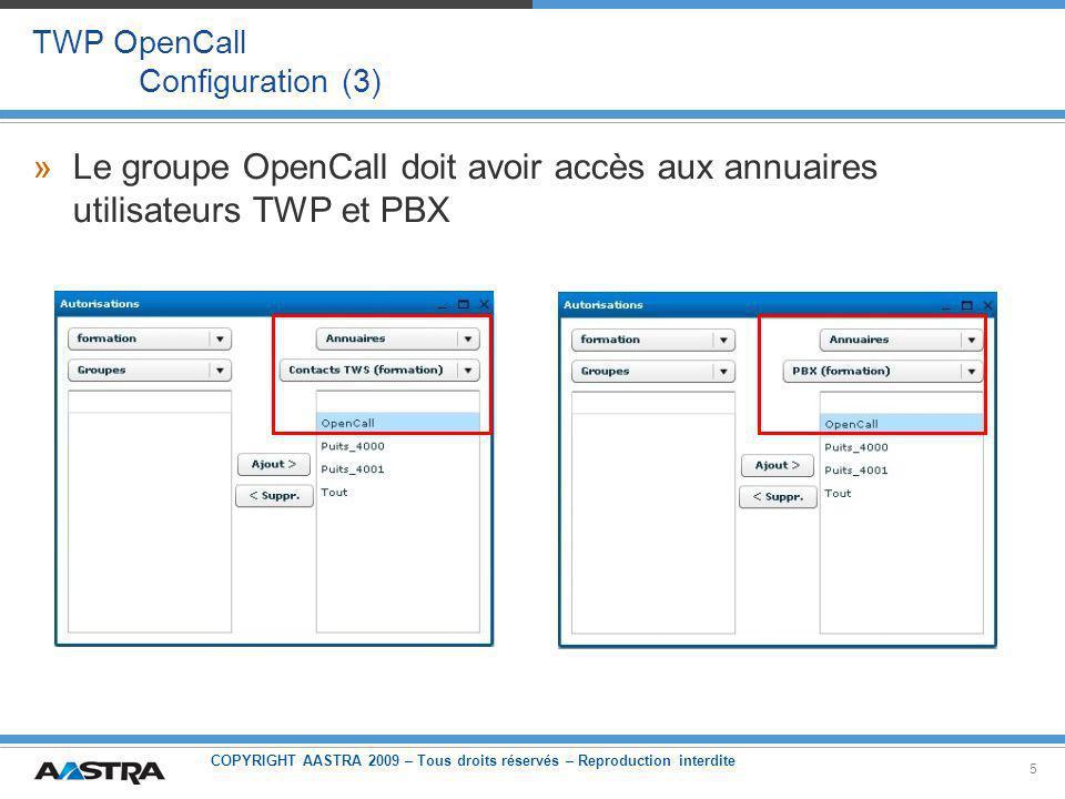 COPYRIGHT AASTRA 2009 – Tous droits réservés – Reproduction interdite 5 TWP OpenCall Configuration (3) »Le groupe OpenCall doit avoir accès aux annuaires utilisateurs TWP et PBX