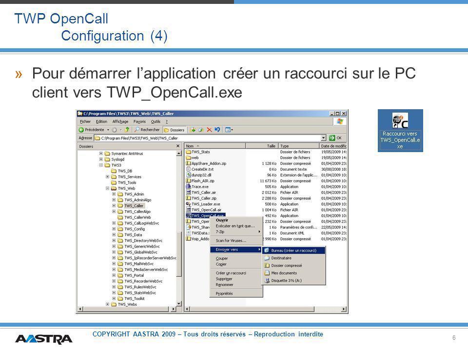 COPYRIGHT AASTRA 2009 – Tous droits réservés – Reproduction interdite 6 TWP OpenCall Configuration (4) »Pour démarrer lapplication créer un raccourci sur le PC client vers TWP_OpenCall.exe