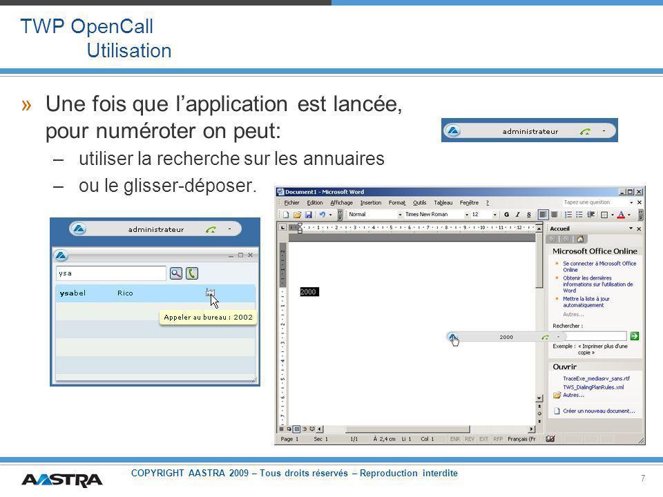 COPYRIGHT AASTRA 2009 – Tous droits réservés – Reproduction interdite 7 TWP OpenCall Utilisation »Une fois que lapplication est lancée, pour numéroter on peut: – utiliser la recherche sur les annuaires – ou le glisser-déposer.