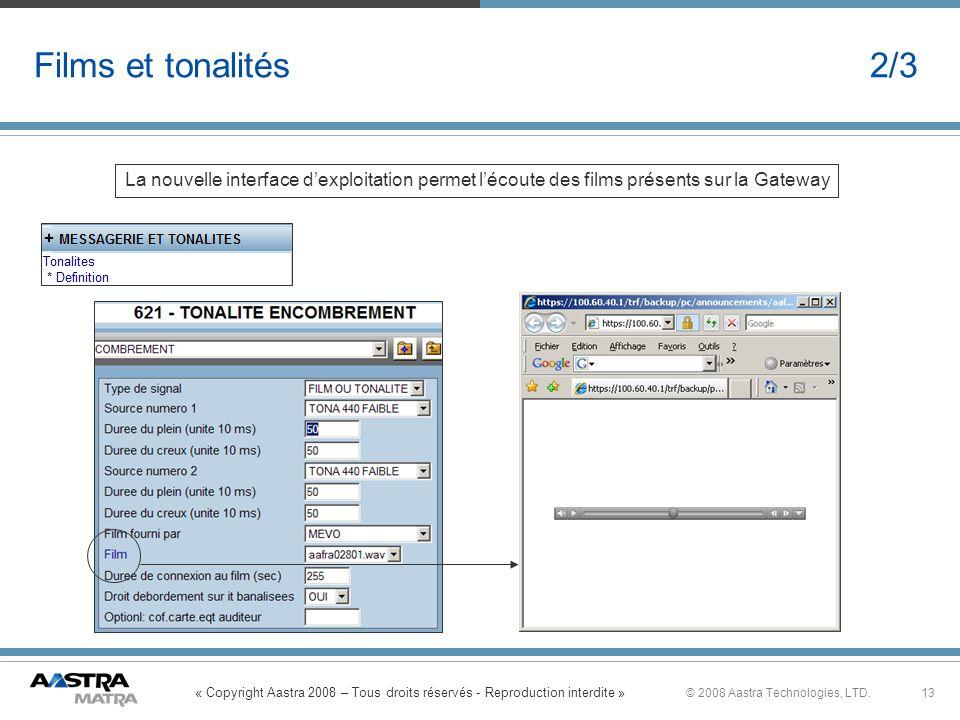 « Copyright Aastra 2008 – Tous droits réservés - Reproduction interdite » 13© 2008 Aastra Technologies, LTD. Films et tonalités 2/3 La nouvelle interf