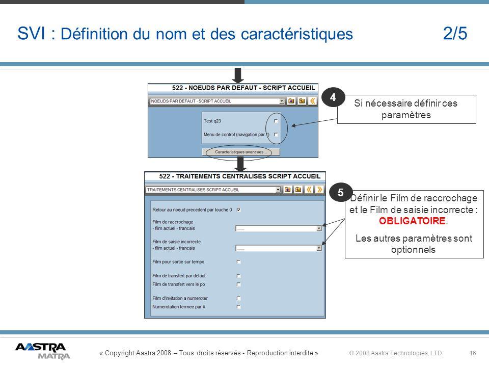 « Copyright Aastra 2008 – Tous droits réservés - Reproduction interdite » 16© 2008 Aastra Technologies, LTD. SVI : Définition du nom et des caractéris