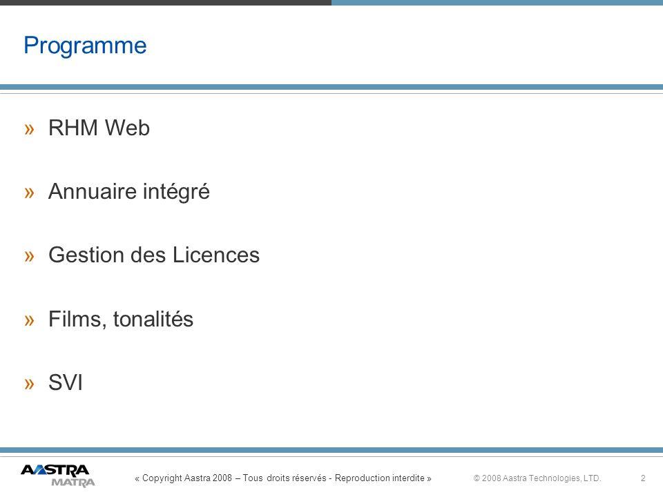 « Copyright Aastra 2008 – Tous droits réservés - Reproduction interdite » 2© 2008 Aastra Technologies, LTD. Programme »RHM Web »Annuaire int é gr é »G