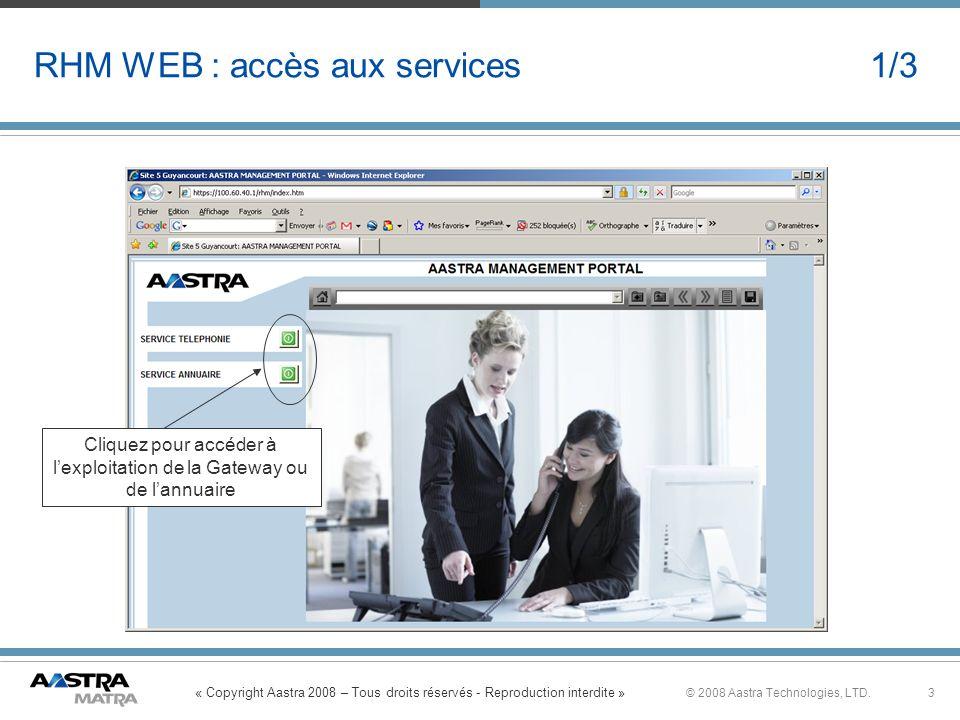« Copyright Aastra 2008 – Tous droits réservés - Reproduction interdite » 3© 2008 Aastra Technologies, LTD. RHM WEB : accès aux services 1/3 Cliquez p