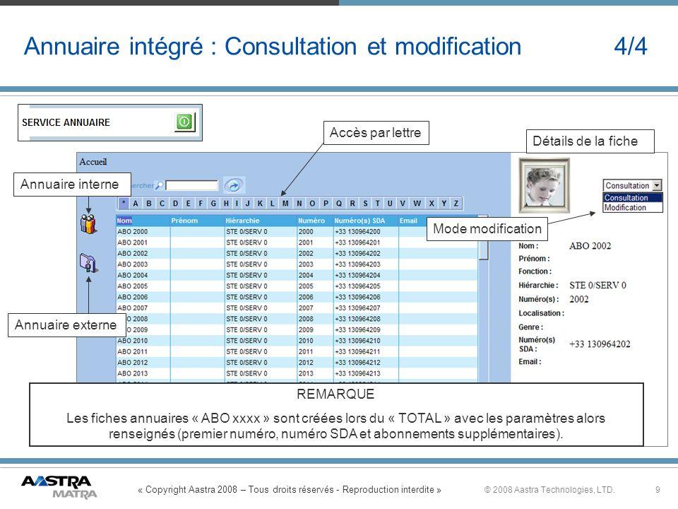 « Copyright Aastra 2008 – Tous droits réservés - Reproduction interdite » 9© 2008 Aastra Technologies, LTD. Annuaire intégré : Consultation et modific