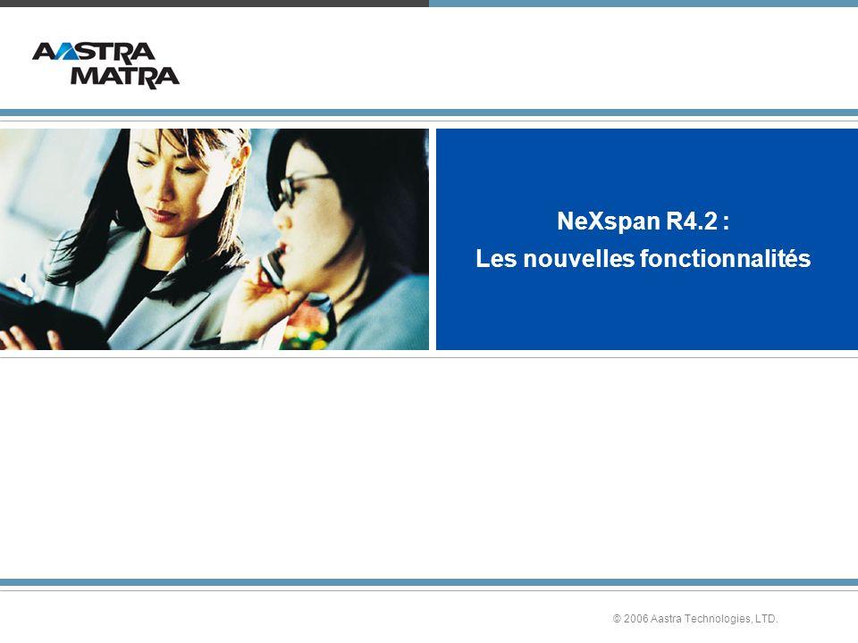 © 2006 Aastra Technologies, LTD. NeXspan R4.2 : Les nouvelles fonctionnalités