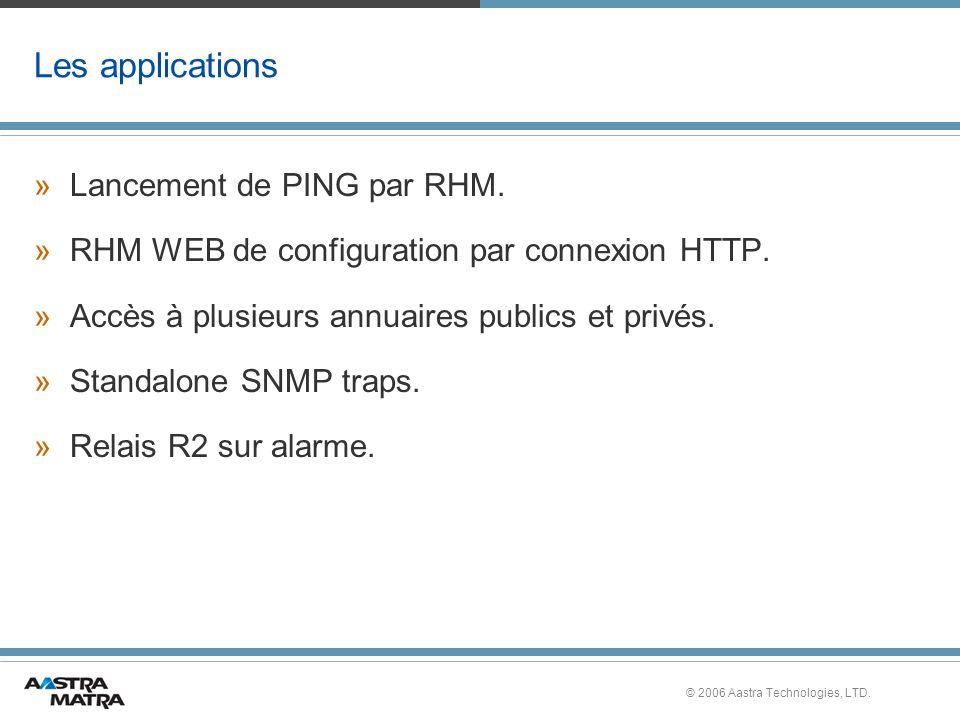 © 2006 Aastra Technologies, LTD. Les applications »Lancement de PING par RHM. »RHM WEB de configuration par connexion HTTP. »Accès à plusieurs annuair