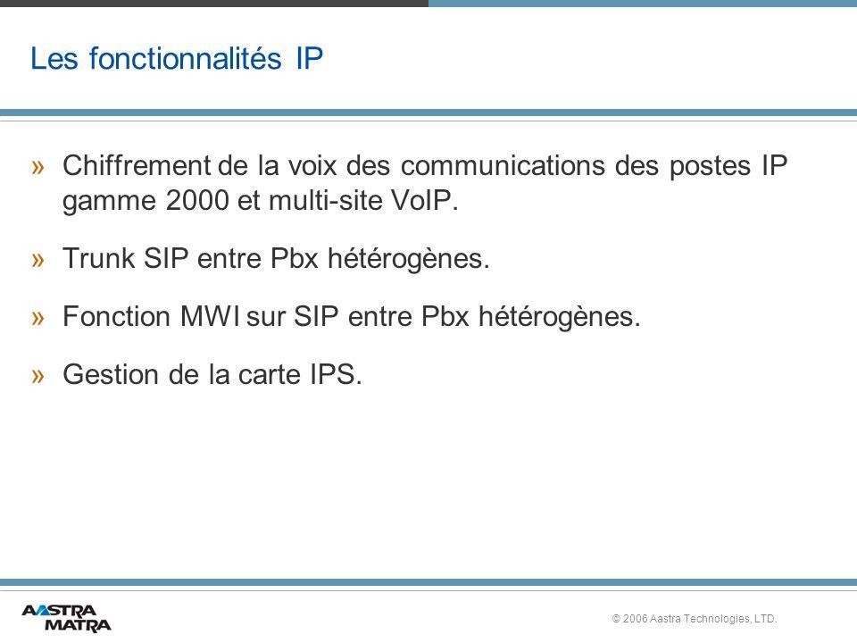 © 2006 Aastra Technologies, LTD. Les fonctionnalités IP »Chiffrement de la voix des communications des postes IP gamme 2000 et multi-site VoIP. »Trunk