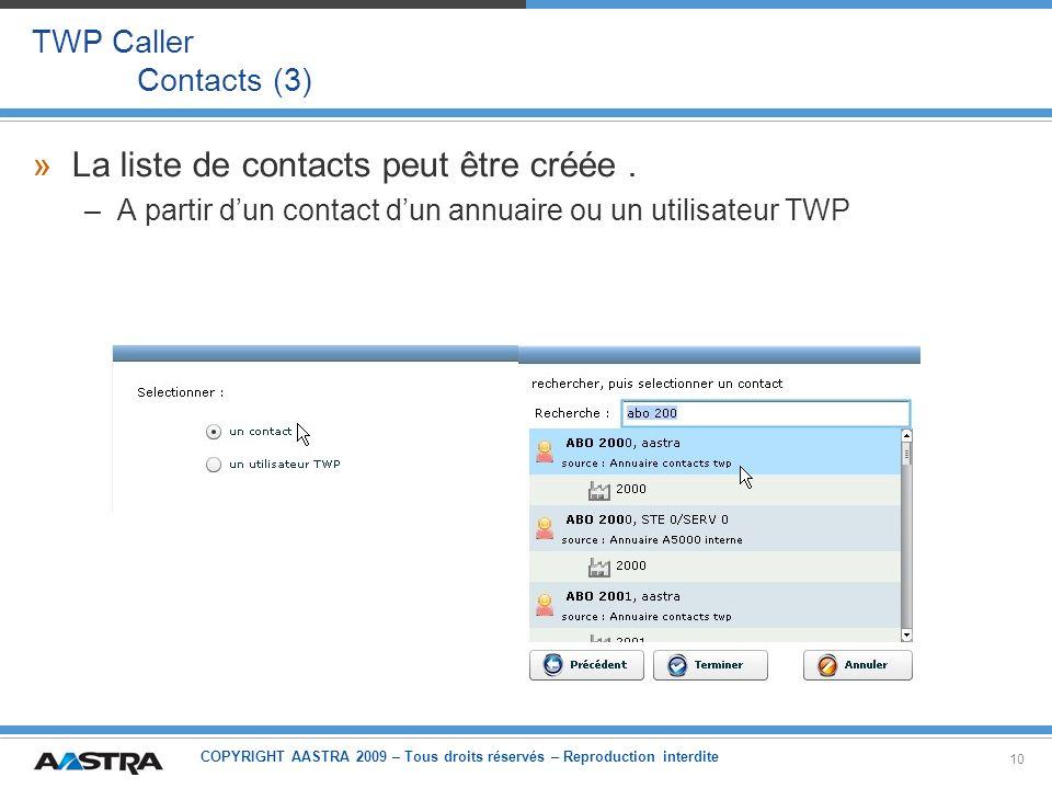 COPYRIGHT AASTRA 2009 – Tous droits réservés – Reproduction interdite 10 TWP Caller Contacts (3) »La liste de contacts peut être créée. –A partir dun
