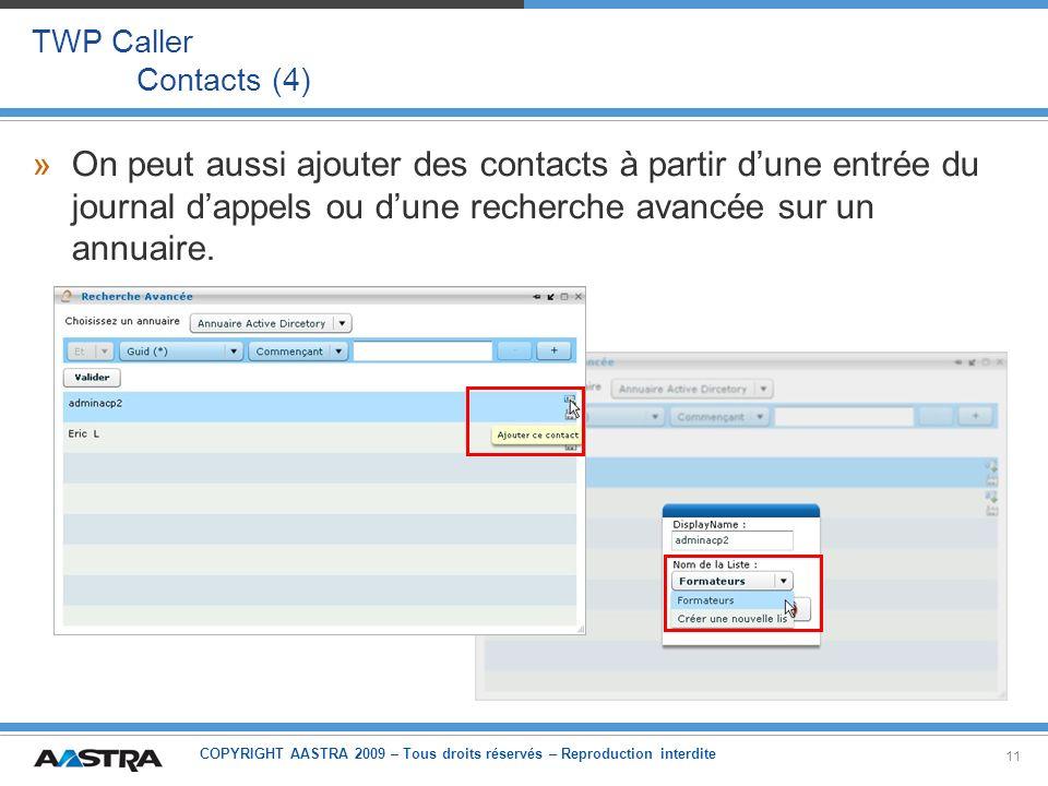 COPYRIGHT AASTRA 2009 – Tous droits réservés – Reproduction interdite 11 TWP Caller Contacts (4) »On peut aussi ajouter des contacts à partir dune ent