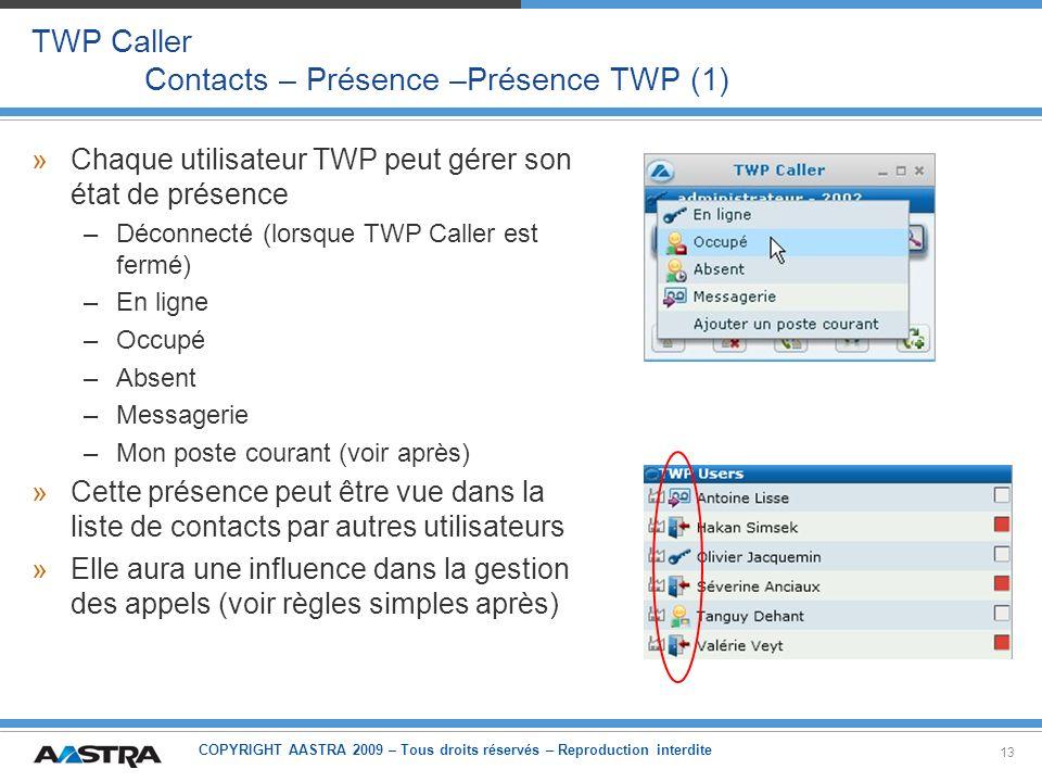 COPYRIGHT AASTRA 2009 – Tous droits réservés – Reproduction interdite 13 TWP Caller Contacts – Présence –Présence TWP (1) »Chaque utilisateur TWP peut