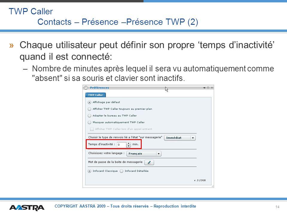 COPYRIGHT AASTRA 2009 – Tous droits réservés – Reproduction interdite 14 TWP Caller Contacts – Présence –Présence TWP (2) »Chaque utilisateur peut déf