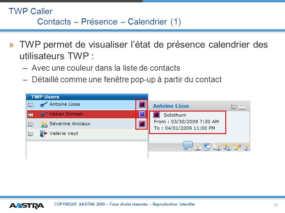 COPYRIGHT AASTRA 2009 – Tous droits réservés – Reproduction interdite 15 TWP Caller Contacts – Présence – Calendrier (1) »TWP permet de visualiser lét