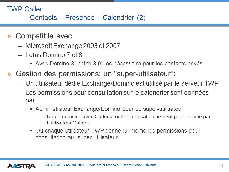 COPYRIGHT AASTRA 2009 – Tous droits réservés – Reproduction interdite 16 TWP Caller Contacts – Présence – Calendrier (2) »Compatible avec: –Microsoft