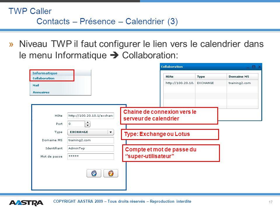 COPYRIGHT AASTRA 2009 – Tous droits réservés – Reproduction interdite 17 TWP Caller Contacts – Présence – Calendrier (3) »Niveau TWP il faut configure