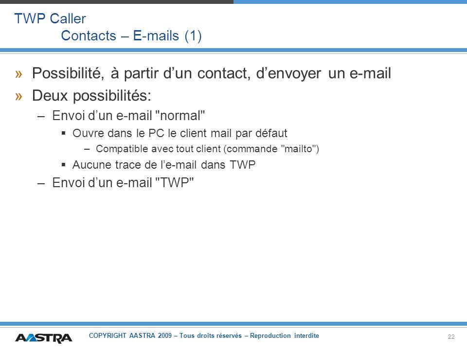 COPYRIGHT AASTRA 2009 – Tous droits réservés – Reproduction interdite 22 TWP Caller Contacts – E-mails (1) »Possibilité, à partir dun contact, denvoye