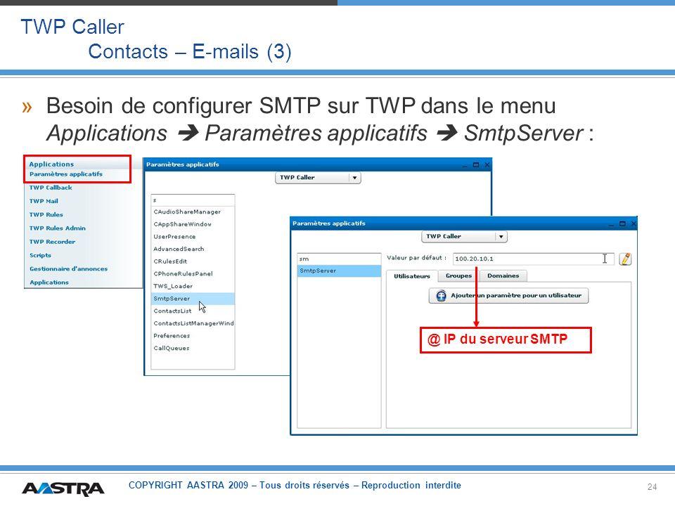 COPYRIGHT AASTRA 2009 – Tous droits réservés – Reproduction interdite 24 TWP Caller Contacts – E-mails (3) »Besoin de configurer SMTP sur TWP dans le