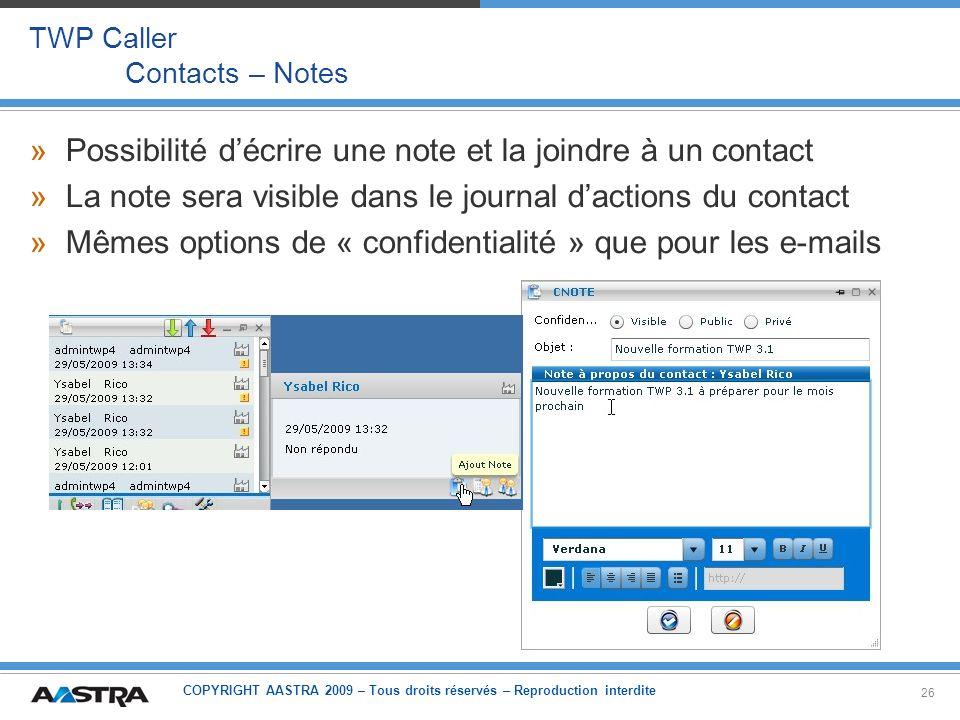 COPYRIGHT AASTRA 2009 – Tous droits réservés – Reproduction interdite 26 TWP Caller Contacts – Notes »Possibilité décrire une note et la joindre à un