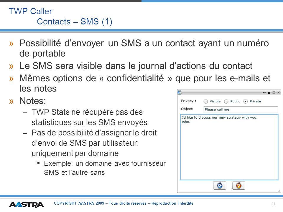 COPYRIGHT AASTRA 2009 – Tous droits réservés – Reproduction interdite 27 TWP Caller Contacts – SMS (1) »Possibilité denvoyer un SMS a un contact ayant