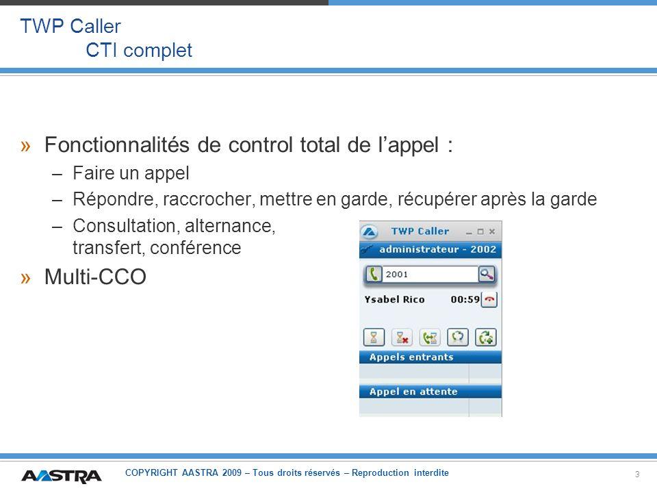 COPYRIGHT AASTRA 2009 – Tous droits réservés – Reproduction interdite 4 TWP Caller Déploiement du caller »Pour lancer le caller, récupérer le raccourci sur le répertoire partagé: C:/Program files/TWS3/TWS_Web/TWS_Caller (mode desktop) ou »A partir de votre navigateur: http:// /TWS2/TWS_Caller/Web/TWS_WebStarter.html Mode web pure