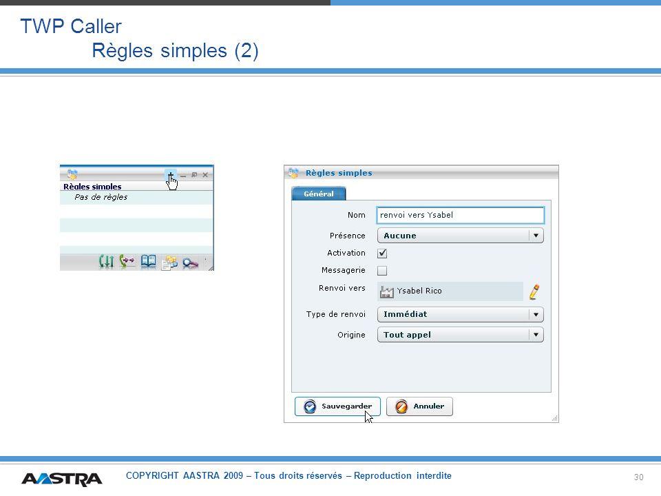 COPYRIGHT AASTRA 2009 – Tous droits réservés – Reproduction interdite 30 TWP Caller Règles simples (2)