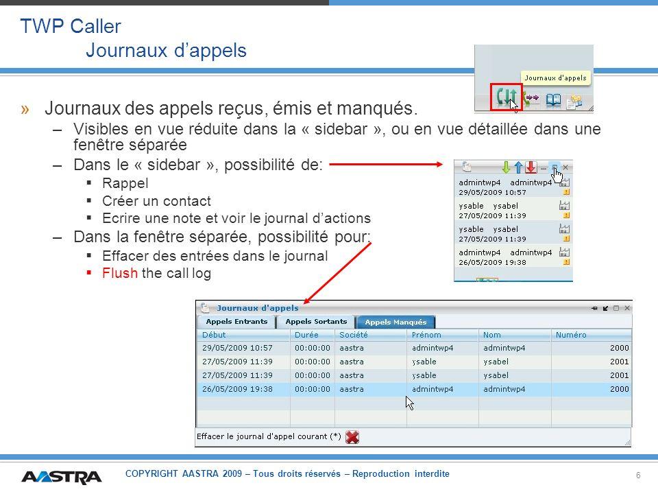 COPYRIGHT AASTRA 2009 – Tous droits réservés – Reproduction interdite 17 TWP Caller Contacts – Présence – Calendrier (3) »Niveau TWP il faut configurer le lien vers le calendrier dans le menu Informatique Collaboration: Compte et mot de passe du super-utilisateur Chaine de connexion vers le serveur de calendrier Type: Exchange ou Lotus