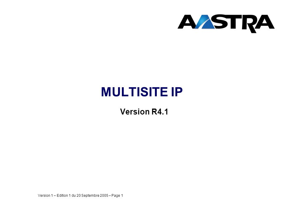 Version 1 – Edition 1 du 20 Septembre 2005 – Page 1 MULTISITE IP Version R4.1