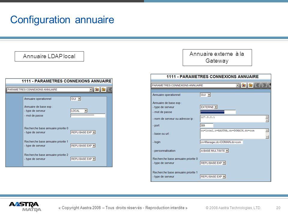 « Copyright Aastra 2008 – Tous droits réservés - Reproduction interdite » 20© 2008 Aastra Technologies, LTD. Configuration annuaire Annuaire LDAP loca