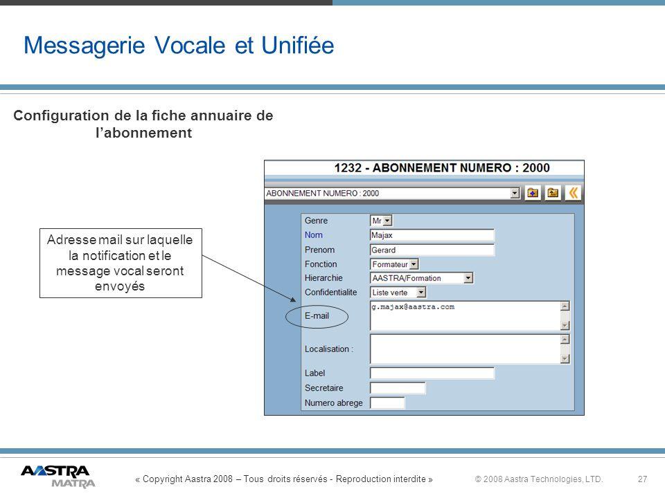« Copyright Aastra 2008 – Tous droits réservés - Reproduction interdite » 27© 2008 Aastra Technologies, LTD. Messagerie Vocale et Unifiée Adresse mail