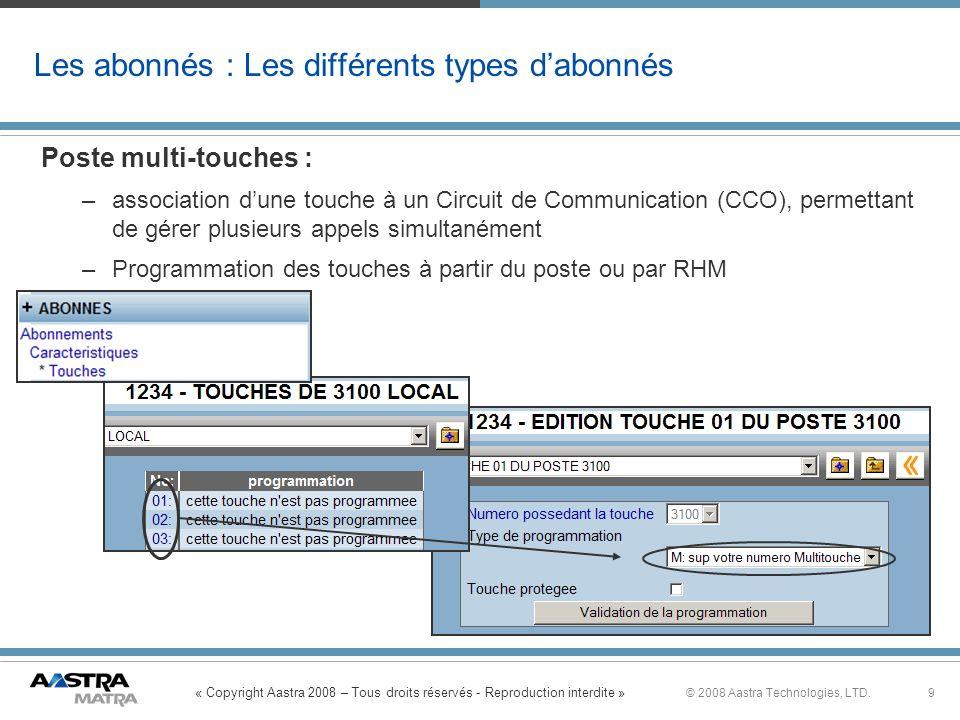 « Copyright Aastra 2008 – Tous droits réservés - Reproduction interdite » 9© 2008 Aastra Technologies, LTD. Poste multi-touches : –association dune to