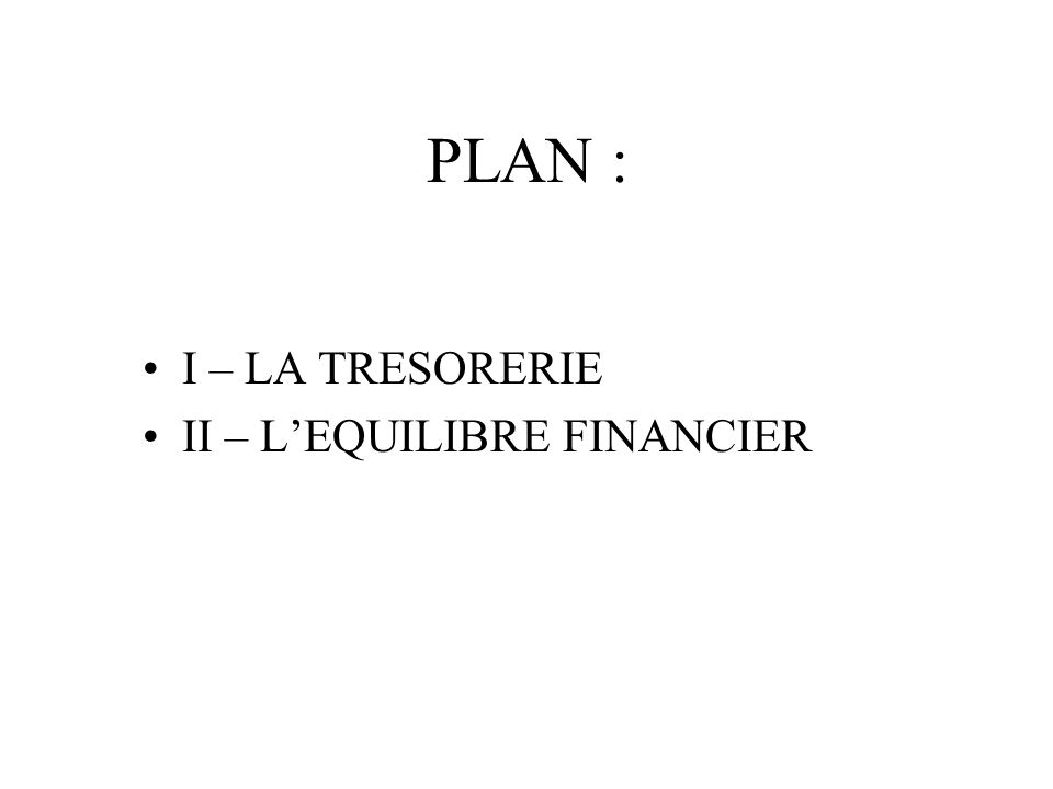 PLAN : I – LA TRESORERIE II – LEQUILIBRE FINANCIER