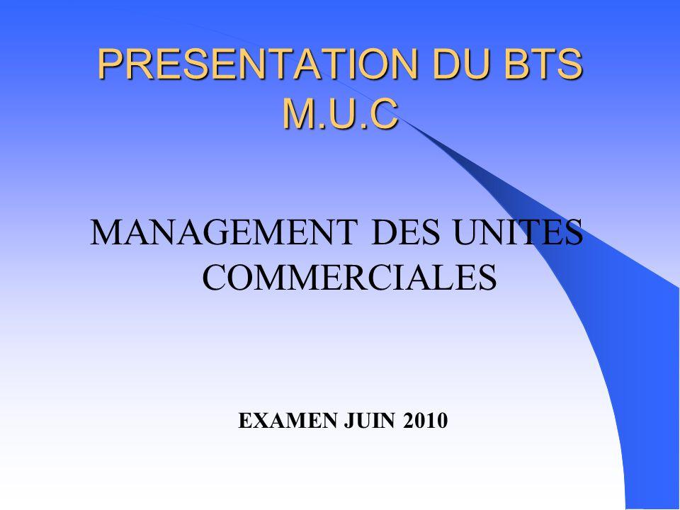 MANAGEMENT DES UNITES COMMERCIALES PRESENTATION DU BTS M.U.C EXAMEN JUIN 2010