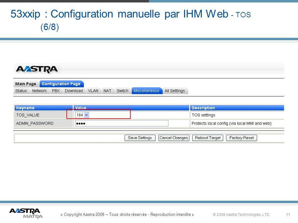 « Copyright Aastra 2008 – Tous droits réservés - Reproduction interdite » 11© 2008 Aastra Technologies, LTD. 53xxip : Configuration manuelle par IHM W