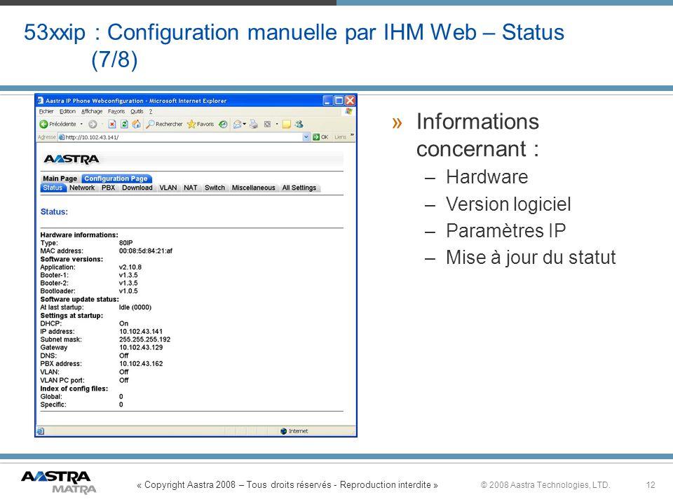 « Copyright Aastra 2008 – Tous droits réservés - Reproduction interdite » 12© 2008 Aastra Technologies, LTD. 53xxip : Configuration manuelle par IHM W