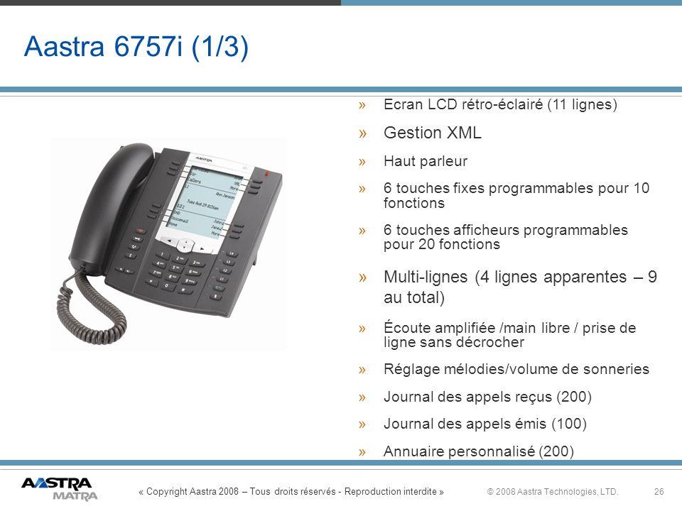 « Copyright Aastra 2008 – Tous droits réservés - Reproduction interdite » 26© 2008 Aastra Technologies, LTD. Aastra 6757i (1/3) » »Ecran LCD rétro-écl