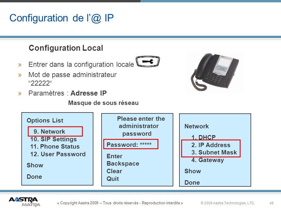 « Copyright Aastra 2008 – Tous droits réservés - Reproduction interdite » 46© 2008 Aastra Technologies, LTD. Configuration Local » »Entrer dans la con