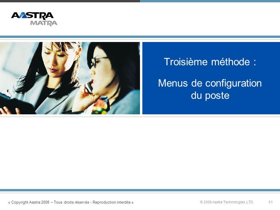 « Copyright Aastra 2008 – Tous droits réservés - Reproduction interdite » 51© 2008 Aastra Technologies, LTD. Troisième méthode : Menus de configuratio